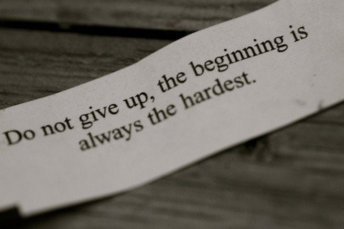 Not Giving Up Hope: Do not give up - the beginning is always the hardest