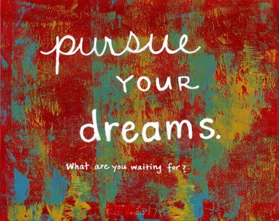 Pursue Your Dreams: What are You Waiting For?