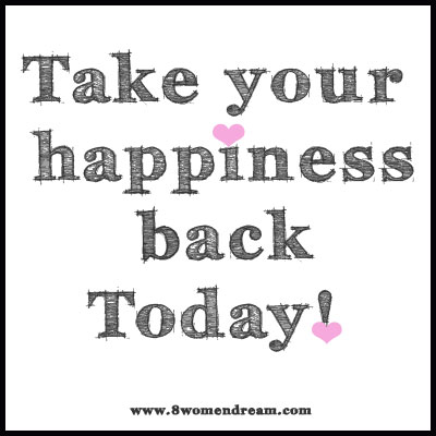 Take your happiness back today