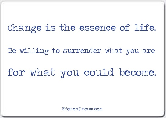 Change is the Only Constant when Daring to Dream Big - Change is the essence of life quote