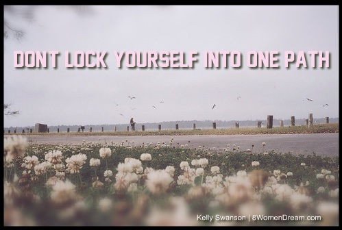 How Creating Products to Sell Can Make Your Dreams Come True: Don't lock yourself into one path quote by Kelly Swanson