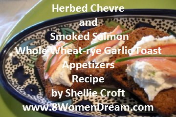 Dream Recipe: Herbed Chevre and Smoked Salmon Whole Wheat-rye Garlic Toast Appetizers