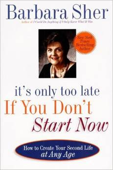 It's Only Too Late If You Don't Start Now by Barbara Sher - Buy on Amazon