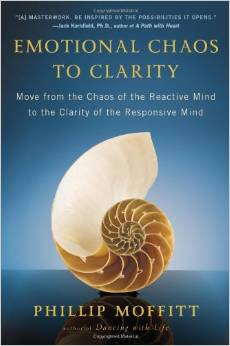 Phillip Moffit book: Emotional Chaos to Clarity Move from the Chaos of the Reactive Mind to the Clarity of the Responsive Mind