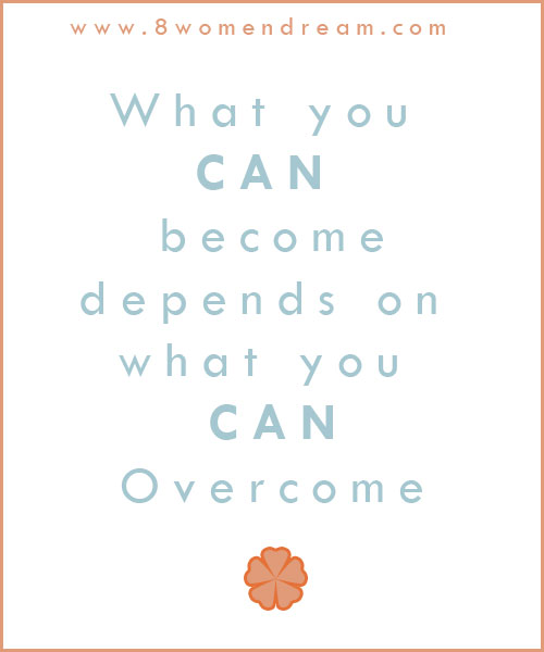 What you can become depends on what you can overcome.