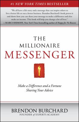 The Millionaire Messenger-Make a Difference and a Fortune Sharing Your Advice