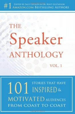 Best Motivational Speaker Books: The Speaker Anthology, Vol 1: 101 Stories That Have Inspired and Motivated Audiences from Coast to Coast