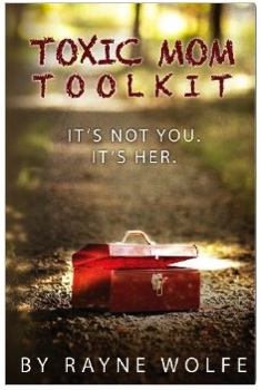 Toxic Mom Toolkit - the book - by Rayne Wolfe