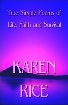 True Simple Poems of Life, Faith and Survival by Karen Rice