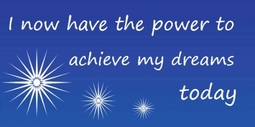 Affirmations for Success: I now have the power to achieve my dreams today.