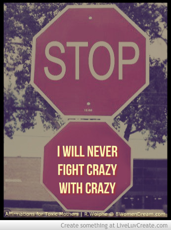 30 Affirmations for Daughters of Toxic Mothers: Rayne Wolphe's Advice Never fight Crazy with Crazy