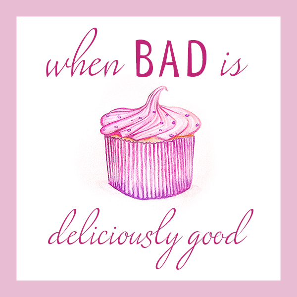 When Bad is Deliciously Good