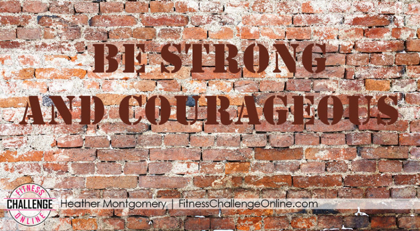 Be strong and courageous - Heather Montgomery