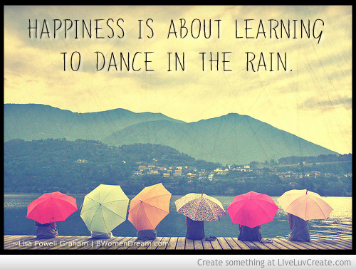 Happiness is About Learning to Dance in the Rain