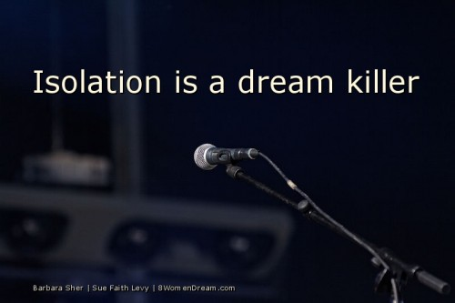 Use Your Life Experiences to Fuel Your Dream: Isolation is a dream killer