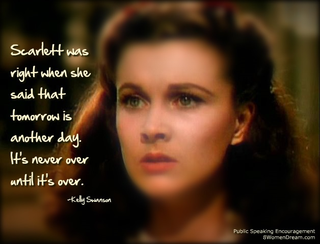 Words of Encouragement for Women Speakers - Gone with the Wind quote by Kelly Swanson