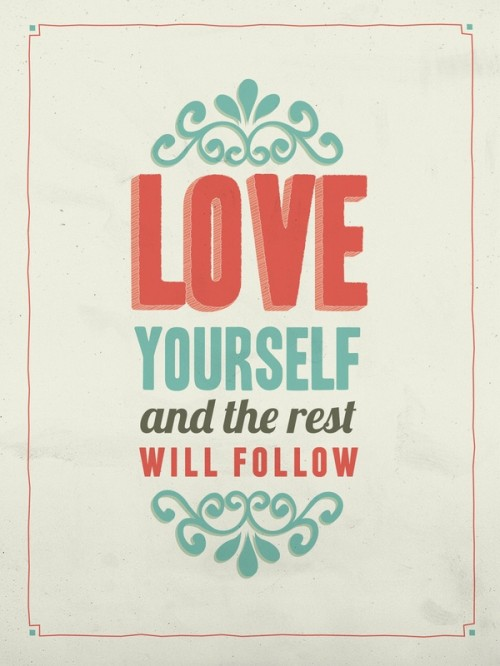 Finding Happiness When Others Around You Are Struggling: Love yourself and the rest will follow quote
