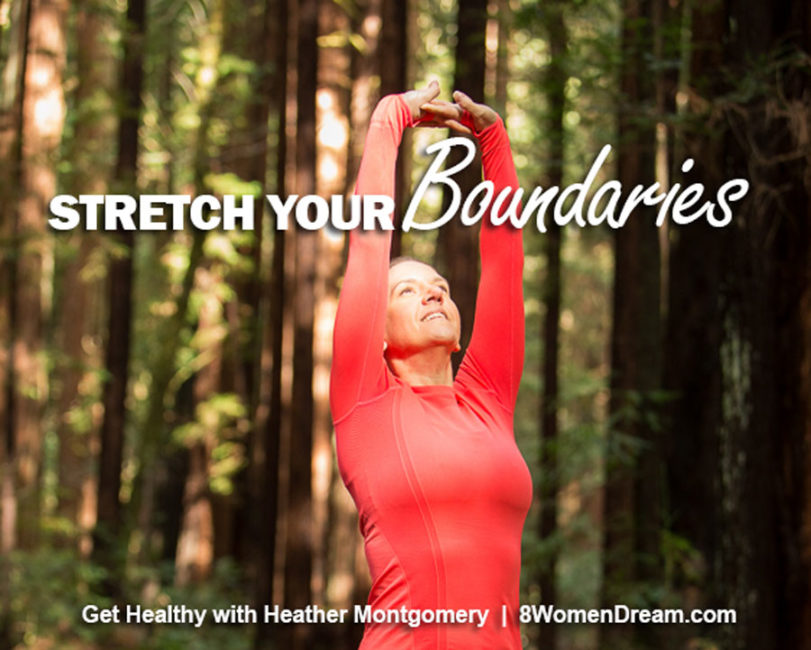 stretch your boundaries - get healthy with Heather Montgomery