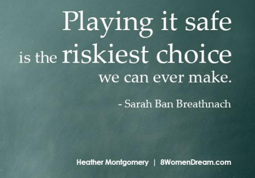 Playing it safe is the riskiest choice of all - quote