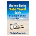 Safe Travel Guide: Travel Safety Tips & Travel Health Advice ( Non-Boring Travel Guides) [Kindle Edition]