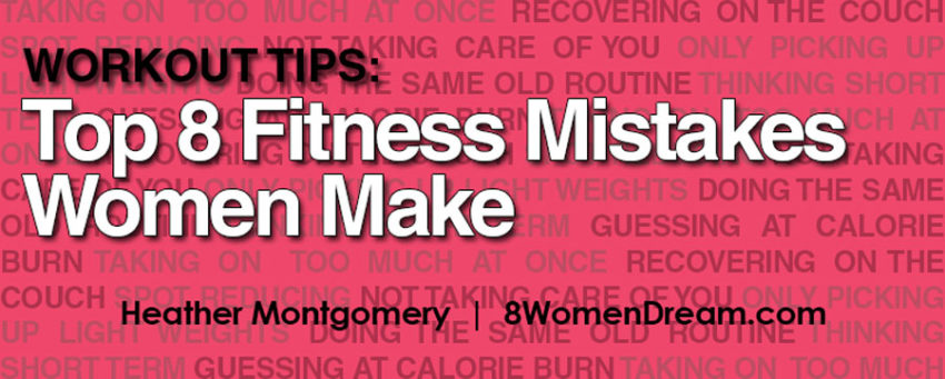 Workout Tips - Top 8 Fitness Mistakes Women Make