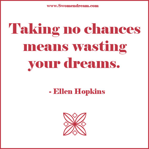 Women: Take Chances in Life and Don't Waste Your Dreams