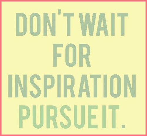 A Year of Blogging: Don't Wait for Inspiration - Persue it