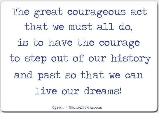 Change is the Only Constant when Daring to Dream Big - The great courageous act quote by Oprah