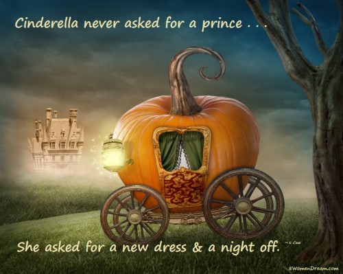 The Secret to Turning Dreams into Reality - Cinderella never asked for a prince quote