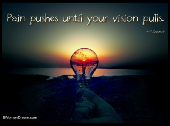 Dream Goals-pain_pushes_until_your_vision_pulls_quote