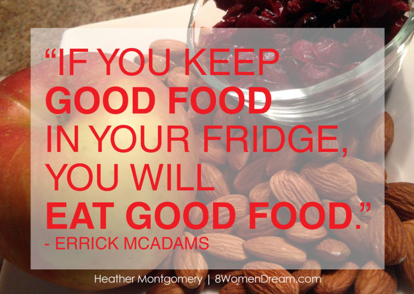 healthy snack ideas - Keep good food in the house and you will eat good food