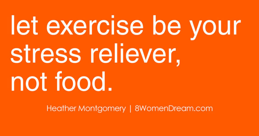 Let exercise be your stress reliever, not food - healthy snack ideas from Heather Montgomery