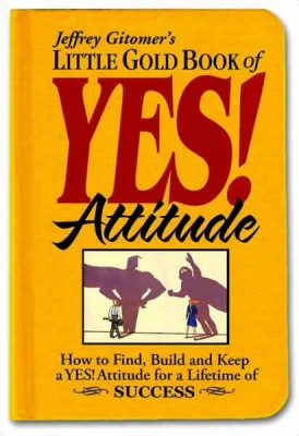 Positive Mental Attitude: The Little Gold Book of YES! Attitude: How to Find, Build and Keep a YES! Attitude for a Lifetime of SUCCESS
