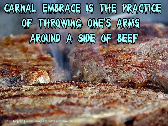 Why Beef is Like Great Sex and the Perfect Steak: Beef Quotes