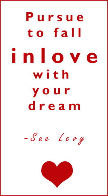 With today being Valentines day, let's fall in love with our dreams.