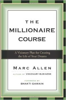 The Millionaire Course: A Visionary Plan for Creating the Life of Your Dreams book