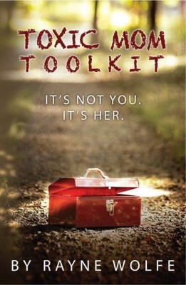 Toxic Mom Toolkit by Rayne Wolfe
