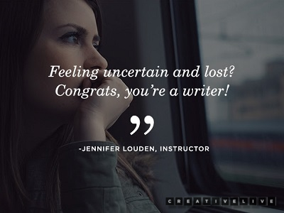 CreativeLive Writer Quote: Feeling Uncertain and Lost? Congrats, you're a writer!