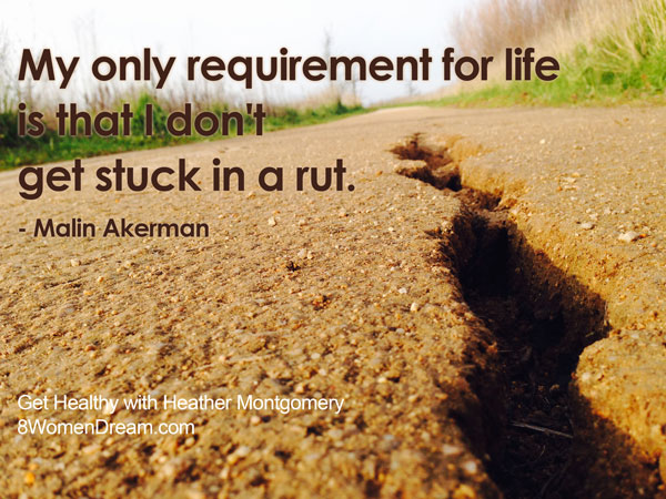 The only requirement for life is don't get stuck in a rut - Get healthy with Heather Montgomery