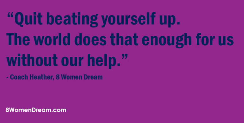 Dream image quoteby Coach Heather 8 Women Dream: Quit beating yourself up