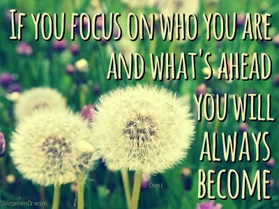 Focus on your dream: Focus on who you are quote by Dent