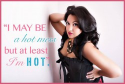 It's Ok To Be A Hot Mess