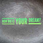 How Big Is Your Dream? A motivational message.