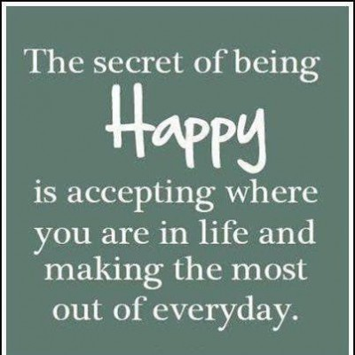 quote being-happy-is-accepting-where-you-are-in-life-and-making-the-most-out-of-everyday-happiness-quote