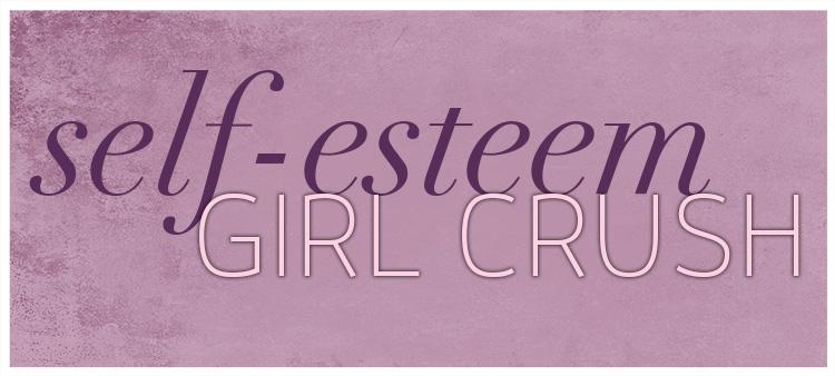 Self-Esteem Girl Crush