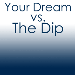 Your dream verses The Dip by Seth Godin