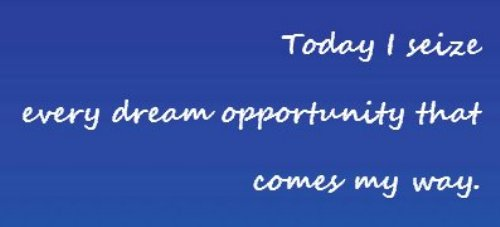 Dream Success Affirmation: Today I seize every dream opportunity