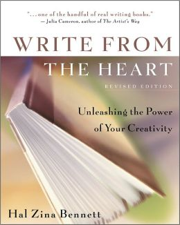 Write from the Heart : Unleashing the Power of Your Creativity by Hal Zina Bennett