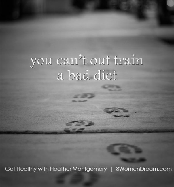 Image Quote: You can't out train a bad diet - Heather Montgomery